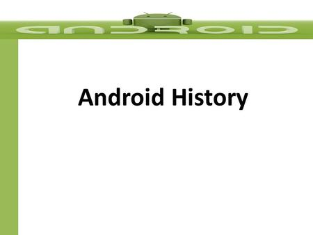 Android History. Mobile Phone Evolution Hardware.