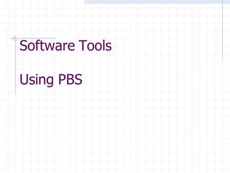 Software Tools Using PBS. Software tools Portland compilers pgf77 pgf90 pghpf pgcc pgCC Portland debugger GNU compilers g77 gcc Intel ifort icc.