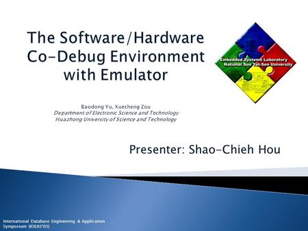 Presenter: Shao-Chieh Hou International Database Engineering & Application Symposium (IDEAS'05)