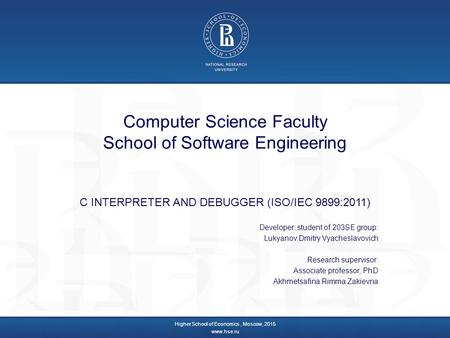 Computer Science Faculty School of Software Engineering C INTERPRETER AND DEBUGGER (ISO/IEC 9899:2011) Developer: student of 203SE group: Lukyanov Dmitry.