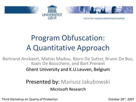 Program Obfuscation: A Quantitative Approach Presented by: Mariusz Jakubowski Microsoft Research Third Workshop on Quality of Protection October 29 th,