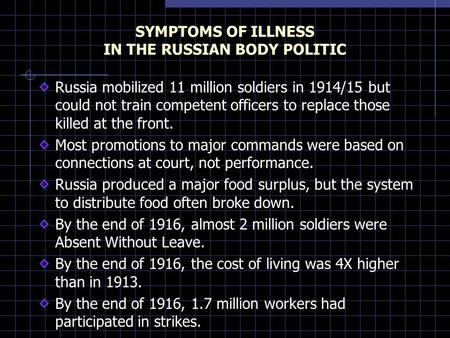 SYMPTOMS OF ILLNESS IN THE RUSSIAN BODY POLITIC Russia mobilized 11 million soldiers in 1914/15 but could not train competent officers to replace those.