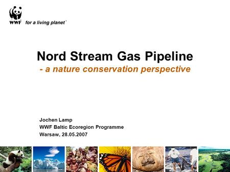 Nord Stream Gas Pipeline - a nature conservation perspective Jochen Lamp WWF Baltic Ecoregion Programme Warsaw, 28.05.2007.