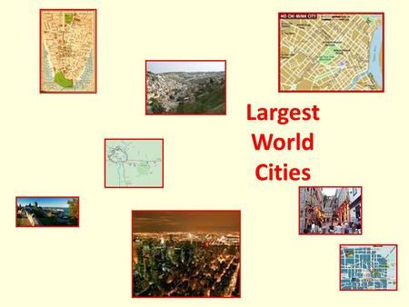 Largest World Cities. GOAL: To use maps and data to explain patterns of population and movement OBJECTIVES: TLW Locate the largest urban areas in the.