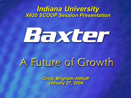 1 Indiana University X420 SCOOP Session Presentation Indiana University X420 SCOOP Session Presentation Cindy Brigham-Althoff January 27, 2004 Cindy Brigham-Althoff.