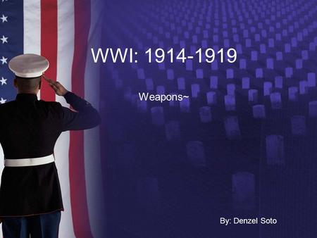 WWI: 1914-1919 Weapons~ By: Denzel Soto. 1914 Germany invades Belgium, beginning World War I. 19151917 The USA enters the war on the side of France and.