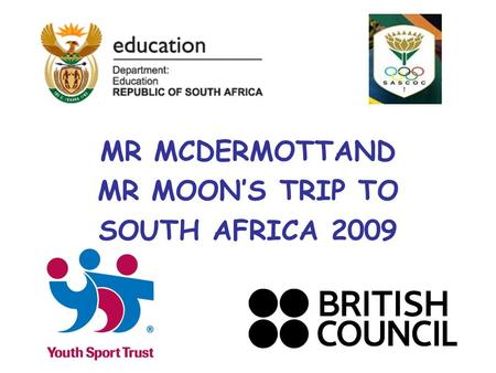 MR MCDERMOTTAND MR MOON'S TRIP TO SOUTH AFRICA 2009.