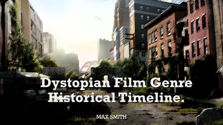 Dystopian Film Genre Historical Timeline. MAX SMITH.