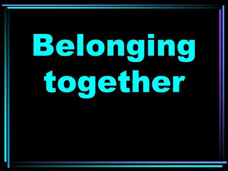 Belonging together. What do these words mean? Friendship consists of many qualities…