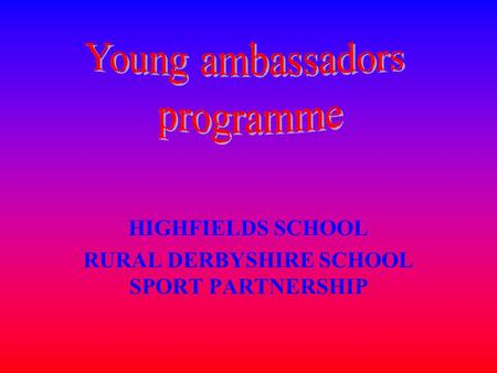 HIGHFIELDS SCHOOL RURAL DERBYSHIRE SCHOOL SPORT PARTNERSHIP.