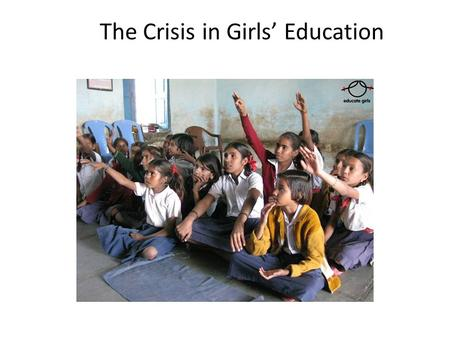 The Crisis in Girls' Education. United Nations Millennium Declaration : In September of 2000, World leaders gathered at the UN headquarters in New York.