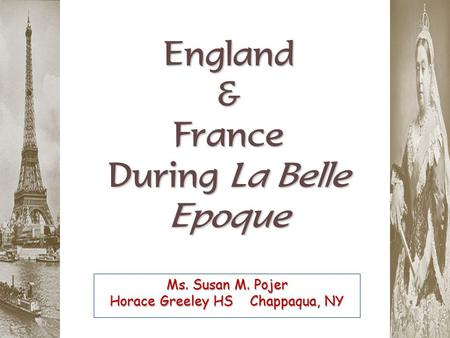 England & France During La Belle Epoque Ms. Susan M. Pojer Horace Greeley HS Chappaqua, NY.