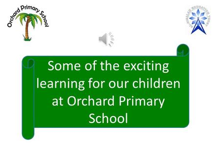 Some of the exciting learning for our children at Orchard Primary School.