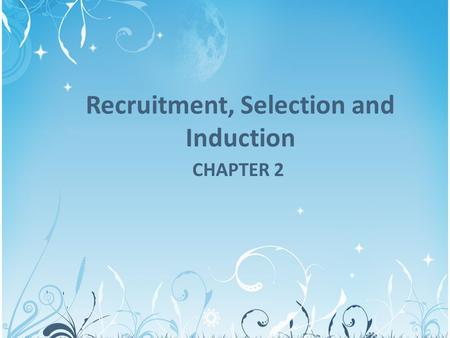 Recruitment, Selection and Induction CHAPTER 2. Definition Recruitment – is the process of attracting suitable people to apply for job vacancies. Selection.