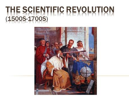  A series of scientific developments that transformed the views of society & nature  Beginning of modern science  Introduction of the Scientific Method: