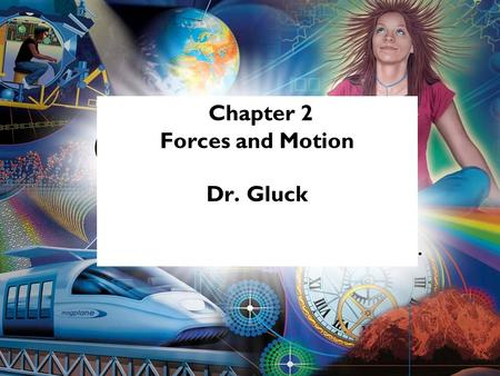 Chapter 2 Forces and Motion Dr. Gluck. Forces and Motion Laws of Motion 2.1 Newton's First Law 2.2 Acceleration and Newton's Second Law 2.3 Gravity and.