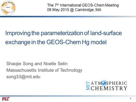 1 Improving the parameterization of land-surface exchange in the GEOS-Chem Hg model Shaojie Song and Noelle Selin Massachusetts Institute of Technology.