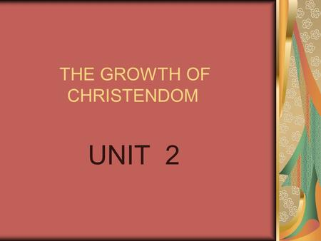 THE GROWTH OF CHRISTENDOM UNIT 2. CHAPTER 5 THE UNIVERSAL CHURCH CONSISTS OF EASTERN RITE CATHOLICS AND WESTERN RITE CATHOLICS WE BELONG TO THE WESTERN.