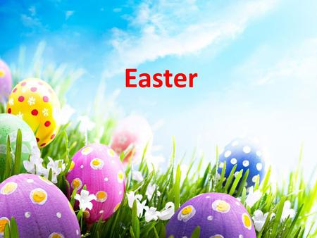 Easter. Information about the holiday Easter is the feast of Christ resurrection(воскрешения). It is celebrated according to the Moon calendar, on the.