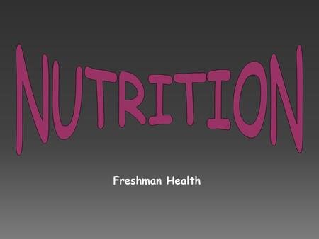Freshman Health. -The process by which the body takes in and uses food.