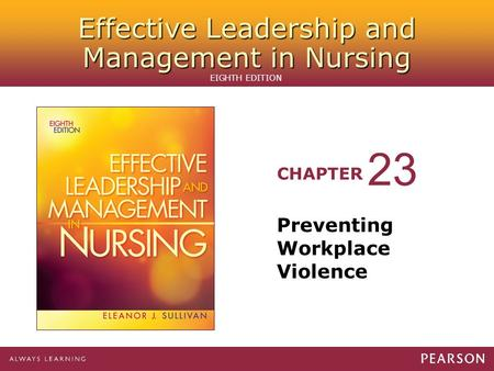 Effective Leadership and Management in Nursing CHAPTER EIGHTH EDITION Preventing Workplace Violence 23.