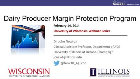 Dairy Producer Margin Protection Program February 14, 2014 University of Wisconsin Webinar Series Dr. John Newton Clinical Assistant Professor, Department.