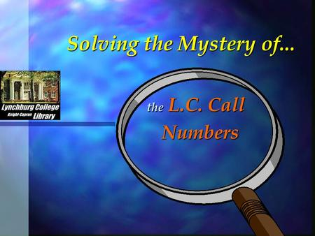 Solving the Mystery of... the L.C. Call Numbers Numbers.