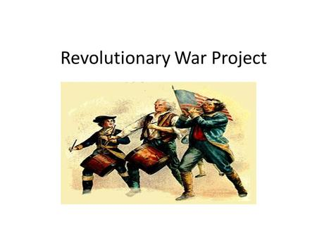 Revolutionary War Project. You will be doing a research project about the Revolutionary War. You will research people, battles, and events. This project.