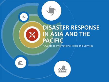 Disaster Response in Asia and the Pacific: A Guide to International Tools and Services.