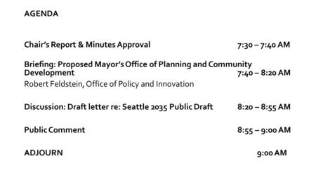 AGENDA Chair's Report & Minutes Approval7:30 – 7:40 AM Briefing: Proposed Mayor's Office of Planning and Community Development7:40 – 8:20 AM Robert Feldstein,