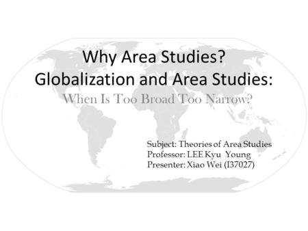 Why Area Studies? Globalization and Area Studies: