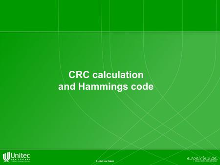 1 © Unitec New Zealand CRC calculation and Hammings code.