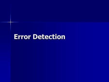 Error Detection. Error Detection and Correction Background Background –Data can be corrupted during transmission –For reliable communication, errors must.