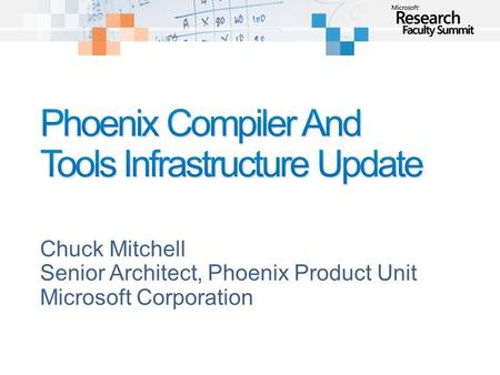 Chuck Mitchell Senior Architect, Phoenix Product Unit Microsoft Corporation.