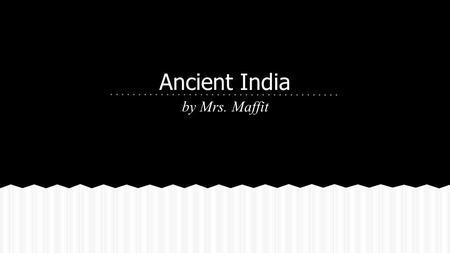Ancient India by Mrs. Maffit. Geography of Ancient India How did physical geography and climate influence the development of civilization in India? ●Himalayan.
