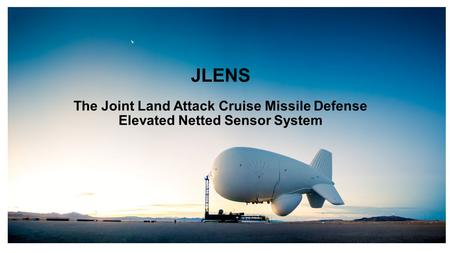 JLENS The Joint Land Attack Cruise Missile Defense Elevated Netted Sensor System.