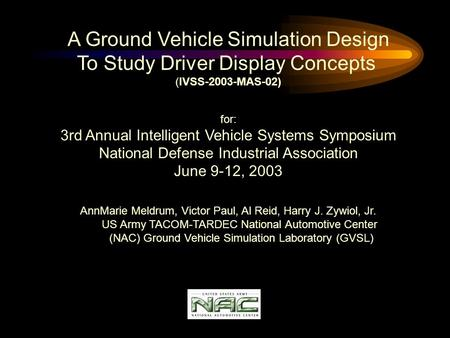 A Ground Vehicle Simulation Design To Study Driver Display Concepts (IVSS-2003-MAS-02) for: 3rd Annual Intelligent Vehicle Systems Symposium National Defense.