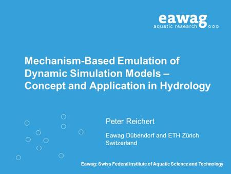 Eawag: Swiss Federal Institute of Aquatic Science and Technology Mechanism-Based Emulation of Dynamic Simulation Models – Concept and Application in Hydrology.