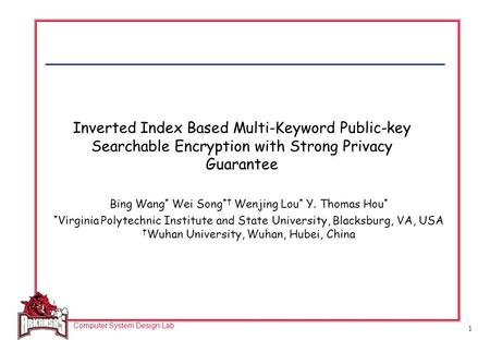 Computer System Design Lab 1 Inverted Index Based Multi-Keyword Public-key Searchable Encryption with Strong Privacy Guarantee Bing Wang * Wei Song *†