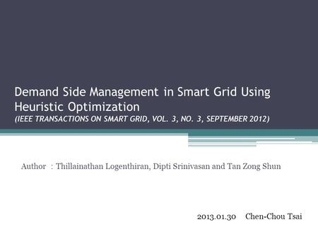 Demand Side Management in Smart Grid Using Heuristic Optimization (IEEE TRANSACTIONS ON SMART GRID, VOL. 3, NO. 3, SEPTEMBER 2012) Author : Thillainathan.