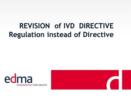 REVISION of IVD DIRECTIVE Regulation instead of Directive.