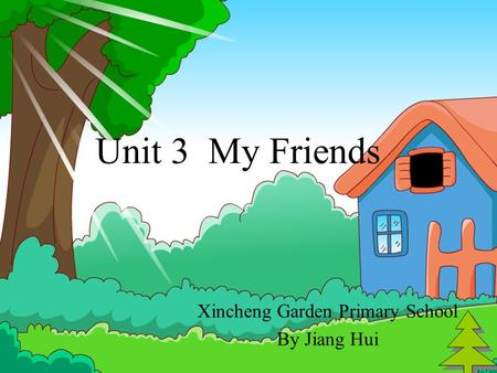 Unit 3 My Friends Xincheng Garden Primary School By Jiang Hui.