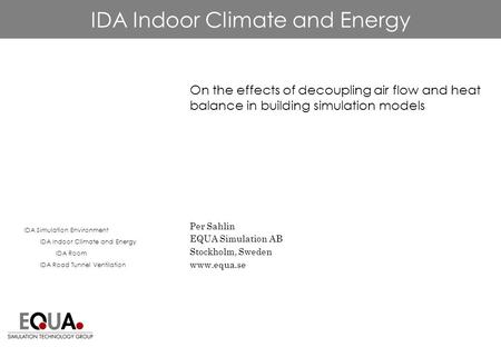 IDA Indoor Climate and Energy On the effects of decoupling air flow and heat balance in building simulation models Per Sahlin EQUA Simulation AB Stockholm,