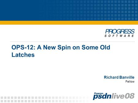 OPS-12: A New Spin on Some Old Latches Richard Banville Fellow.