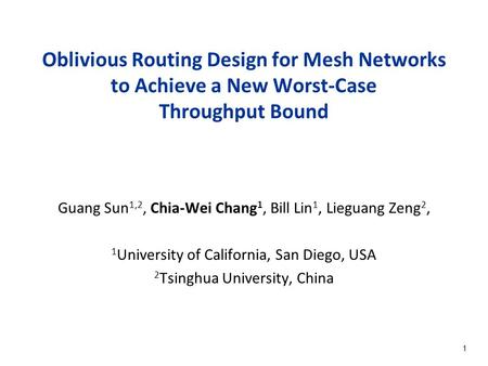 1 Oblivious Routing Design for Mesh Networks to Achieve a New Worst-Case Throughput Bound Guang Sun 1,2, Chia-Wei Chang 1, Bill Lin 1, Lieguang Zeng 2,