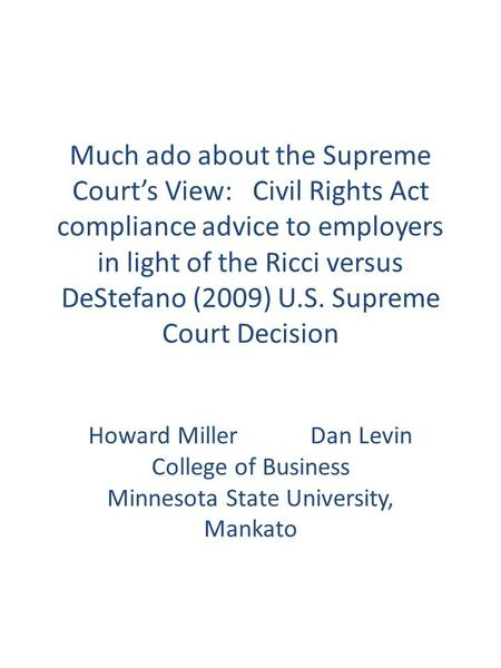 Howard Miller Dan Levin College of Business Minnesota State University, Mankato Much ado about the Supreme Court's View: Civil Rights Act compliance advice.