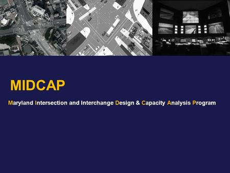 MIDCAP Maryland Intersection and Interchange Design & Capacity Analysis Program.