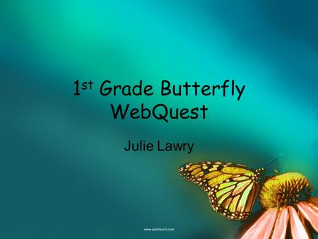 1 st Grade Butterfly WebQuest Julie Lawry. Introduction In this WebQuest you will be exploring the life and habits of butterflies!