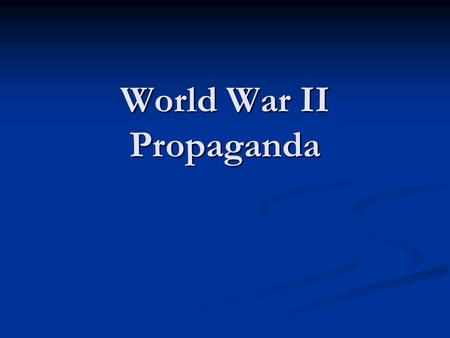 World War II Propaganda. Propaganda information that is spread for the purpose of promoting some cause information that is spread for the purpose of promoting.