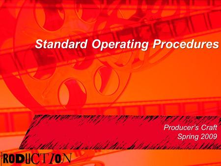 Standard Operating Procedures Producer's Craft Spring 2009.